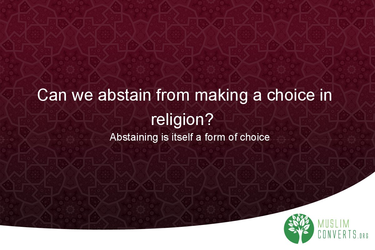 can-we-abstain-from-making-a-choice-in-religion