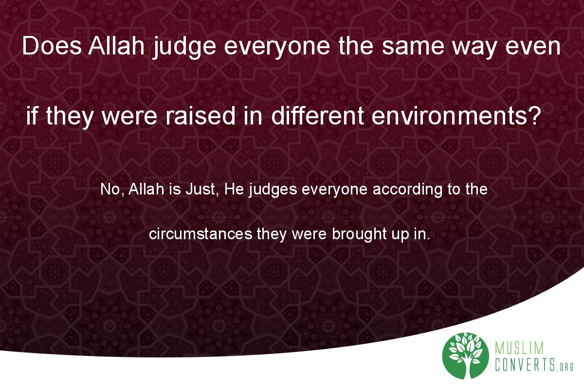 does-allah-judge-everyone-the-same-way-even-if-they-were-raised-in-different-environments