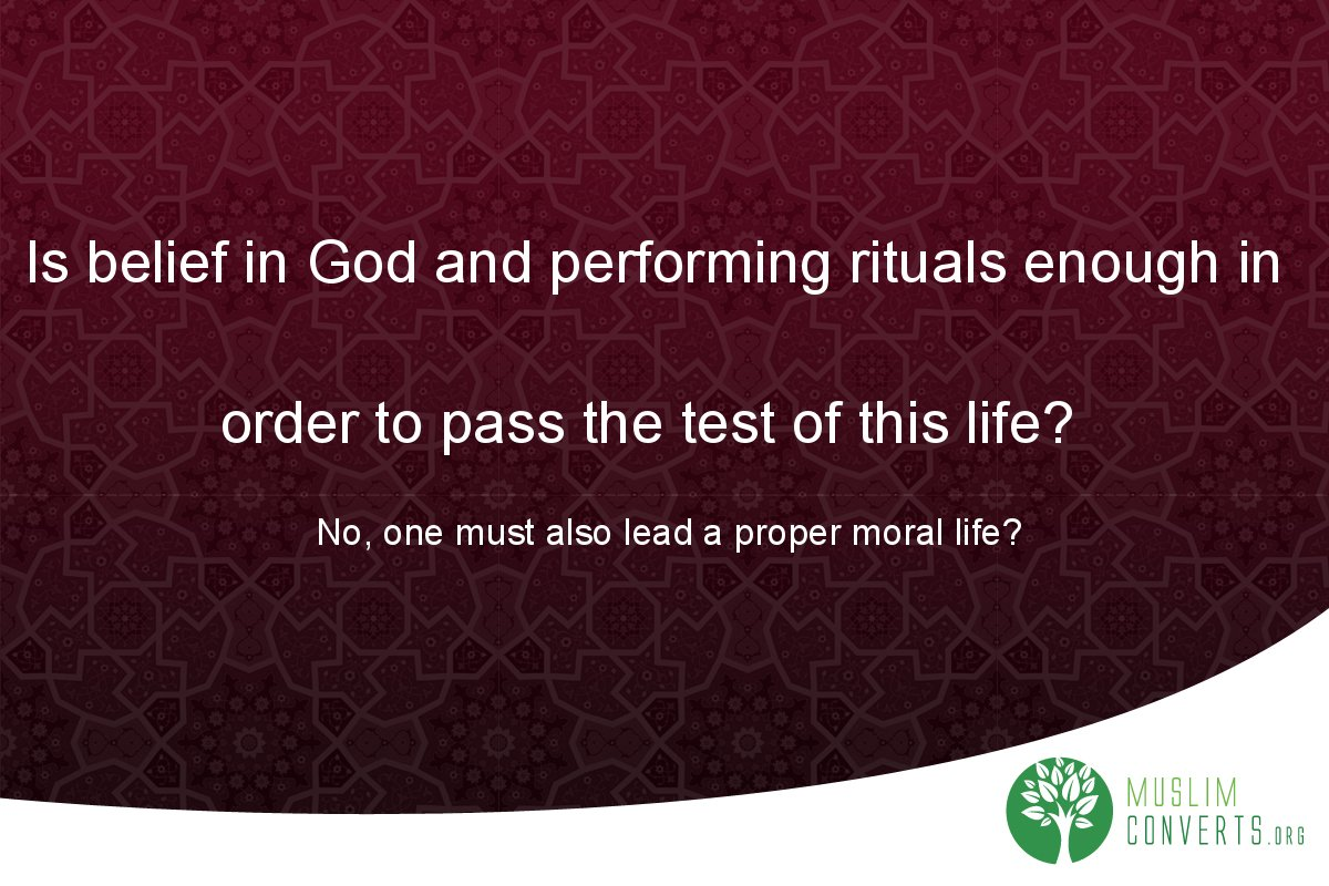 is-belief-in-god-and-performing-rituals-enough-in-order-to-pass-the-test-of-this-life