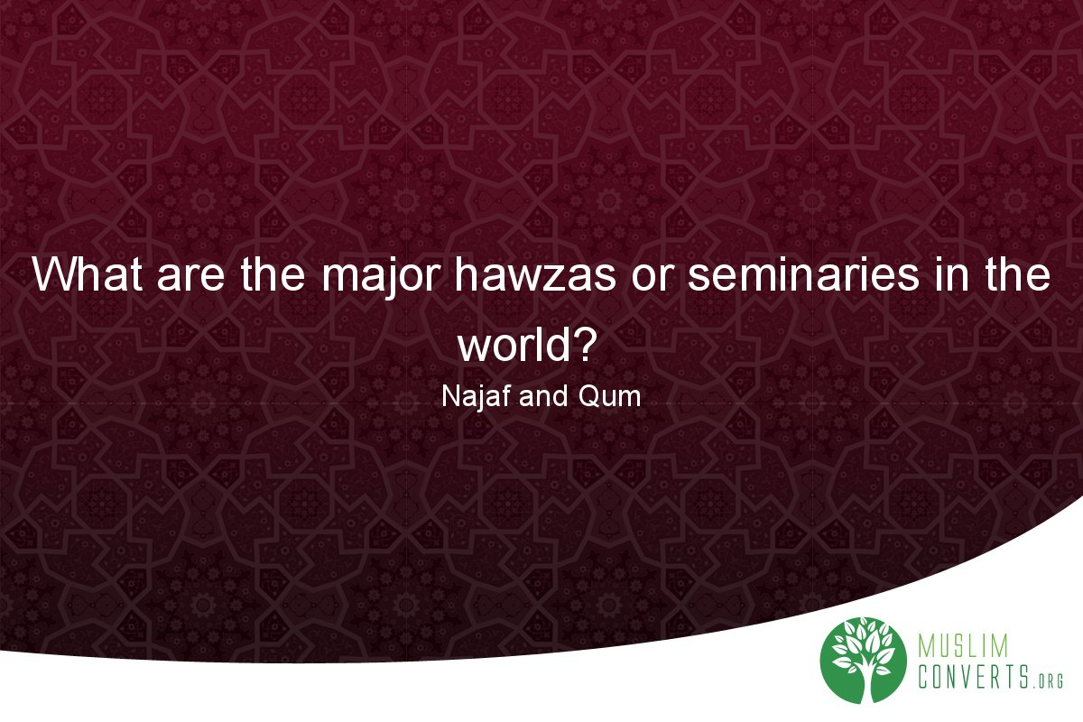 what-are-the-major-hawzas-or-seminaries-in-the-world
