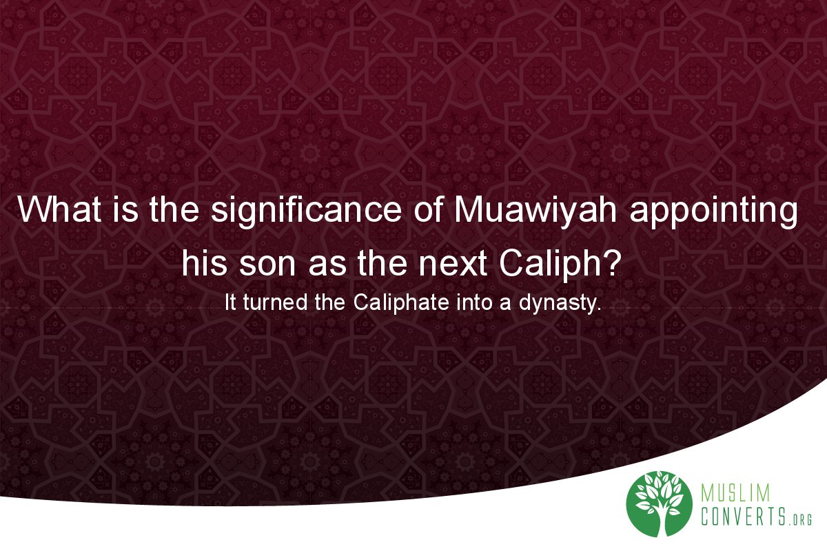 what-is-the-significance-of-muawiyah-appointing-his-son-as-the-next-caliph