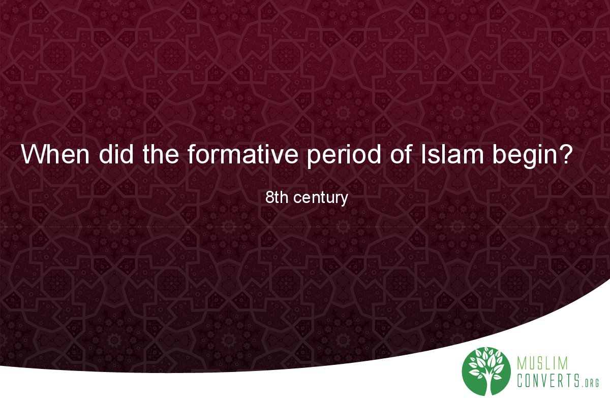 when-did-the-formative-period-of-islam-begin
